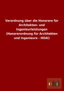 Verordnung über die Honorare für Architekten- und Ingenieurleistungen (Honorarordnung für Architekten und Ingenieure - HOAI)