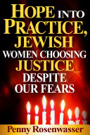 Hope Into Practice, Jewish Women Choosing Justice Despite Our Fears