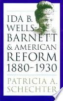 Ida B  Wells Barnett and American Reform  1880 1930