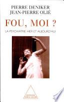 Moi, L'infirmier Des Fous par Pierre Deniker, Jean-Pierre Olié