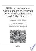 Städte im lateinischen Westen und im griechischen Osten zwischen Spätantike und Früher Neuzeit