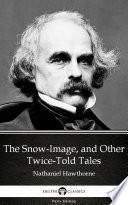 The Snow Image  and Other Twice Told Tales by Nathaniel Hawthorne   Delphi Classics  Illustrated  Book PDF