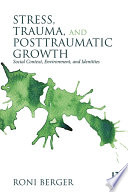 Stress  Trauma  and Posttraumatic Growth