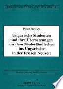 Ungarische Studenten und ihre Übersetzungen aus dem Niederländischen ins Ungarische in der frühen Neuzeit