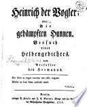 Heinrich der Vogler; oder: die gedämpften Hunnen. Versuch eines Heldengedichtes