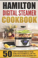 Hamilton Digital Steamer Cookbook 50 Light Cooking Meals From Hamilton Steamer Allow The Flavour Of Food To Stand Out