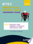 BTEC First Health and Social Care Level 2 Assessment Guide  Unit 7 Equality and Diversity in Health and Social Care