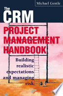 The CRM Project Management Handbook : management (and it is hard...