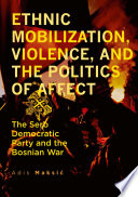 Ethnic Mobilization  Violence  and the Politics of Affect