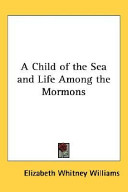 A Child of the Sea And Life Among the Mormons Keeper Of Her Personal Experiences Living