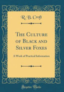 The Culture of Black and Silver Foxes A Work Of Practical Information We Have Given
