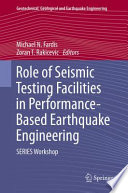 Role of Seismic Testing Facilities in Performance Based Earthquake Engineering