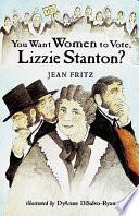 You Want Women to Vote  Lizzie Stanton