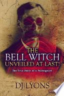 The Bell Witch Unveiled at Last   The True Story of a Poltergeist
