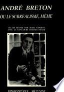 Andr   Breton  ou  Le surr  alisme  m  me