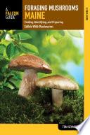 Foraging Mushrooms Maine Book PDF