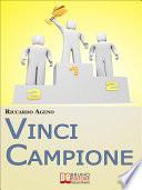 Vinci Campione. Sfrutta la PNL per diventare un Coach Sportivo vincente. (Ebook Italiano - Anteprima Gratis)