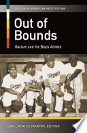 Out Of Bounds: Racism And The Black Athlete : sports and african american athletes, examining...
