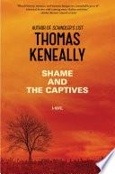 Shame and the captives : a novel / Thomas Keneally.