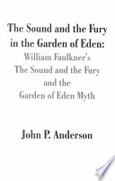 The Sound and the Fury in the Garden of Eden Alive As Sophisticated Poetry And