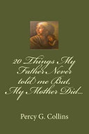 20 Things My Father Never Told Me But, My Mother Did...