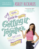 A Real Guide To Really Getting It Together Once And For All : her own experiences of being an...