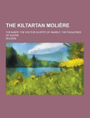 The Kiltartan Moli  re  the Miser  the Doctor in Spite of Himself  the Roqueries of Scapin