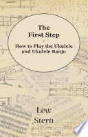 The First Step   How to Play the Ukulele and Ukulele Banjo
