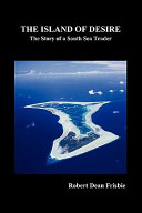 The Island of Desire  the Story of a South Sea Trader