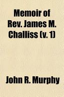 Memoir of Rev James M Challiss