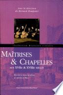 Maîtrises & chapelles aux XVIIe & XVIIIe siècles