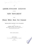 A Greek English Lexicon of the New Testament  Being Grimm s Wilke s Clavis Novi Testamenti