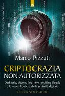 Criptocrazia non autorizzata. Dark web, bitcoin, profiling illegale e le nuove frontiere della schiavitù digitale