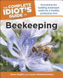 The Complete Idiot's Guide to Beekeeping Beekeeping Has All The Information A Beginning