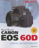David Busch s Canon EOS 60D Guide to Digital SLR Photography