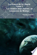 La Guerre de la Liberté Tome 1 - La création d'un monde : la naissance de Mlatwu