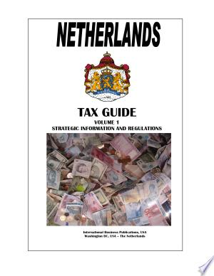 Netherlands Tax Guide Volume 1 Strategic Information and Regulations - ISBN:9781433036057