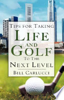 Tips For Taking Life And Golf To The Next Level book
