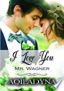 I Love You Mr.Wagner: Novelindo Publishing