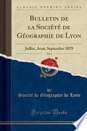 Bulletin de la Société de Géographie de Lyon, Vol. 3