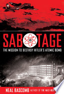 Sabotage  The Mission to Destroy Hitler s Atomic Bomb