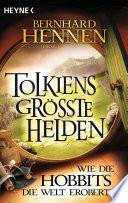 Tolkiens gr    te Helden   Wie die Hobbits die Welt eroberten