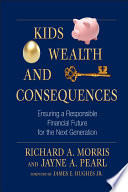 Kids, Wealth, And Consequences : a boon or a burden. high-net-worth parents...