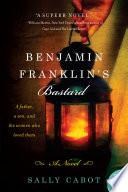 Benjamin Franklin s Bastard