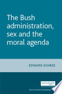 The Bush Administration  Sex and the Moral Agenda