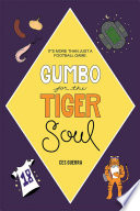 Gumbo for the Tiger Soul Personal Stories Covering Great And Not