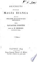 Secreti della magia bianca  ossia spiegazione de  giuochi di mano sorprendenti del cavalier Pinetti