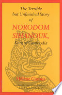 The Terrible But Unfinished Story of Norodom Sihanouk  King of Cambodia