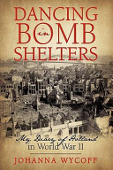 Dancing In Bomb Shelters : a dutch family's survival in world war...