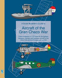 A Scale Modeller s Guide to Aircraft of the Gran Chaco War